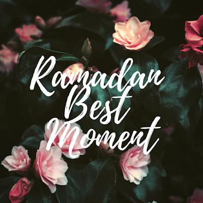 Best Moment In Ramadan