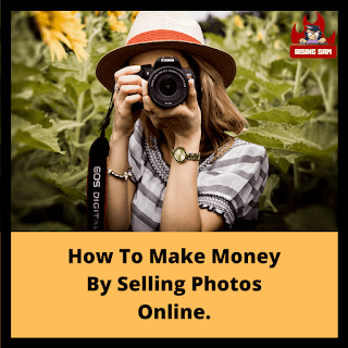 How To Make Money By Selling Photos Online.