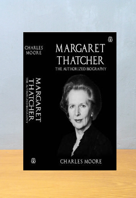 MARGARET THACHER: THE AUTHORIZED BIOGRAPHY, Charles Moore