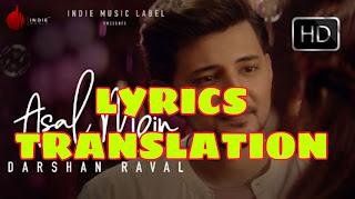 Asal Mein Lyrics in English   With Translation   – Darshan Raval