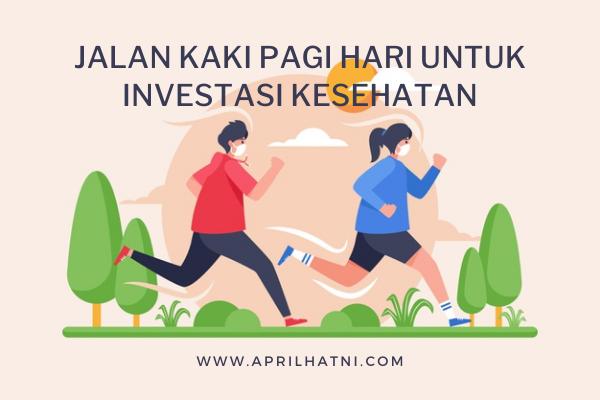 jalan kaki pagi hari untuk investasi kesehatan