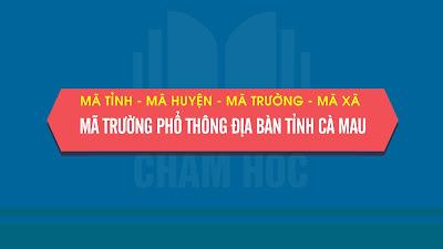 Mã tỉnh, Mã huyện, Mã trường phổ thông địa bàn tỉnh Cà Mau