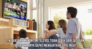 Kebiasaan Menonton televisi tidak lebih dari satu jam setiap harinya Dapat Menguatkan Daya Ingat