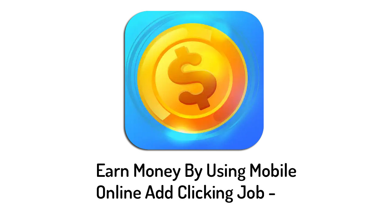 add clicking job | how to online earn money from website on mobile