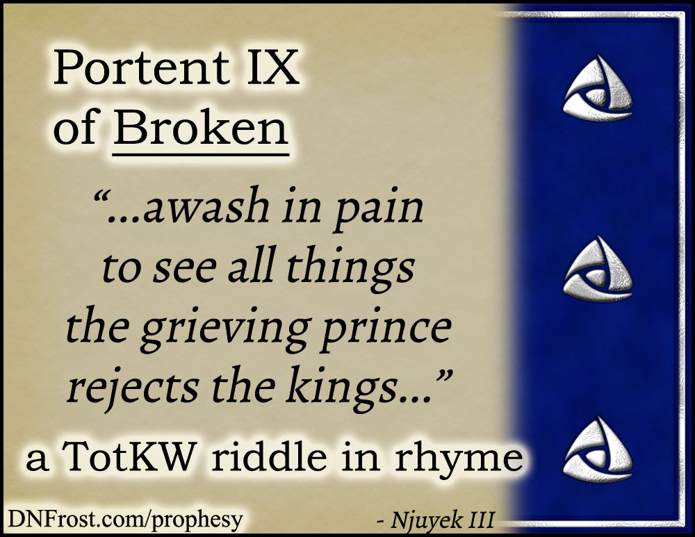 Portent IX of Broken: awash in pain to see all things www.DNFrost.com/prophesy #TotKW A riddle in rhyme by D.N.Frost @DNFrost13 Part of a series.