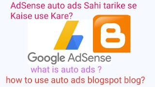 Blogger Blog Me Adsense Auto Ads Kyu Aur Kaise Use Kare, Methods 2020, how to use AdSense auto ads on blogger in Hindi
