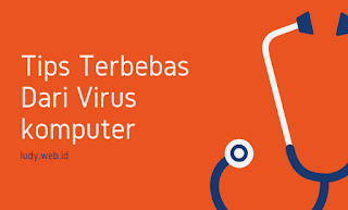 Tips Paling Mudah Agar Terbebas Dari Virus Komputer