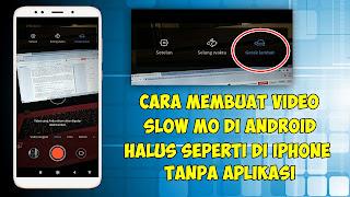 Cara Membuat Video Slow Mo Di Android Seperti Di Iphone Tanpa Aplikasi
