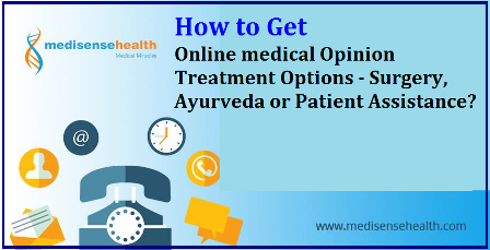 How to Get Online medical Opinion Treatment Options - Surgery, Ayurveda or Patient Assistance If you or your family is advised a surgery or a medical procedure, then. Take time & call at *70266 46022* or send ur medical reports at *medical@medisense.me* or else visit at *medisensehealth.com* They will get u a 2nd opinion from an expert doctors panel. It is a free service for patients. /2017/07/how-to-get-online-medical-opinion-treatment-options-surgery-ayurveda-patient-assistance-travel-accomodation-visa.html