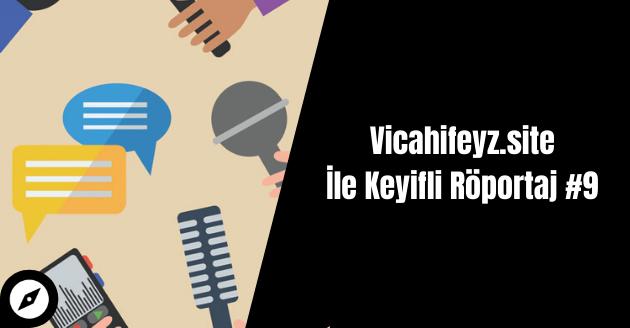 Vicahifeyz.site İle Keyifli Röportaj #9