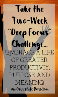 "I'm doing it!  I'm going to meet my goals and finish writing my book!  Take the Two-Week ""Deep Focus"" Challenge and Embrace a Life of Greater Productivity, Purpose, and Meaning!  How to Get Rid of Procrastination, Distraction, and Social Media Addictions - Get Rid of Facebook (maybe??) and Inspiration to Change Your Life! via DevastateBoredom"