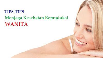 Tips Menjaga Kesehatan Reproduksi Wanita