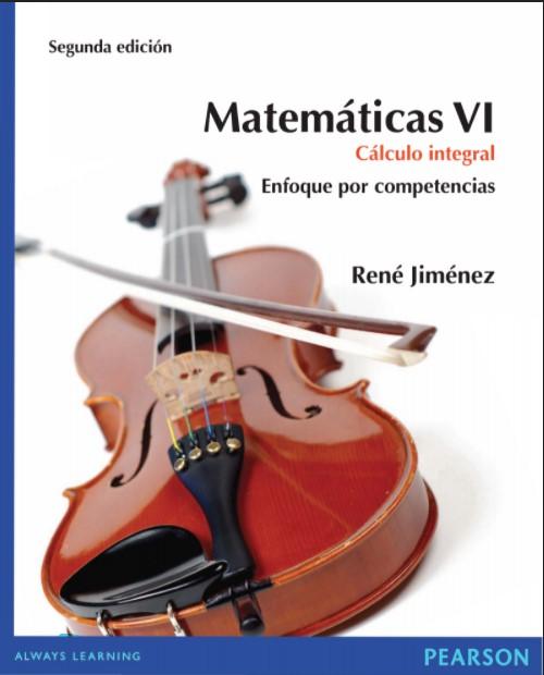 Matemáticas VI. Cálculo integral Segunda edición Jiménez, Manuel René en pdf