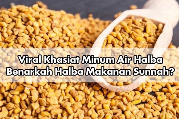 Viral Khasiat Minum Air Halba | Benarkah Halba Makanan Sunnah?