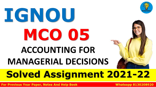 MCO 05 ACCOUNTING FOR MANAGERIAL DECISIONS Solved Assignment 2021-22