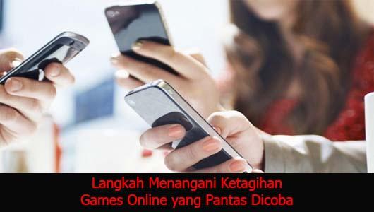 Langkah Menangani Ketagihan Games Online yang Pantas Dicoba