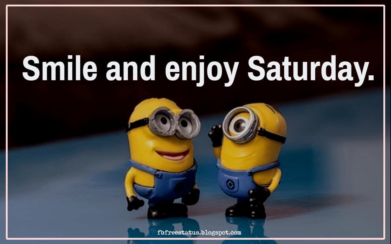 Smile and enjoy Saturday.