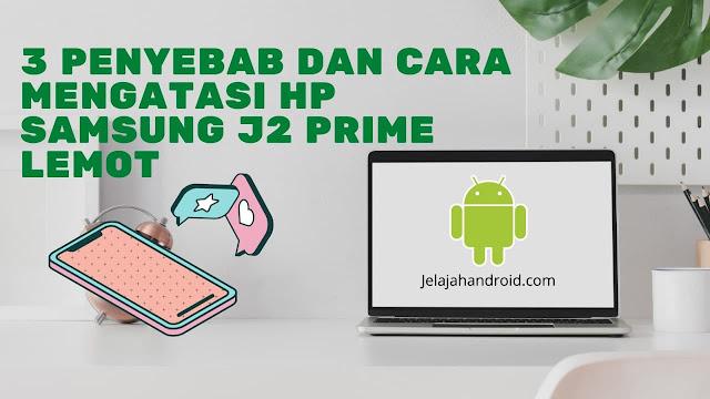 3 Penyebab dan Cara Mengatasi HP Samsung J2 Prime Lemot