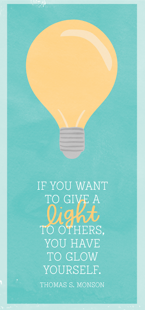 If you want to give light to others, you have to glow yourself quote by Thomas S. Monson