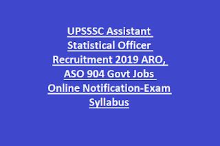 UPSSSC Assistant Statistical Officer Recruitment 2019 ARO, ASO 904 Govt Jobs Online Notification-Exam Syllabus