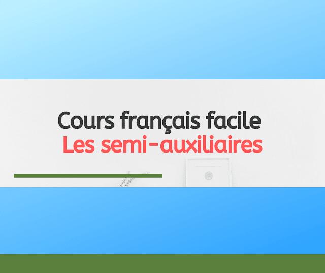 Cours français facile : Les semi-auxiliaires