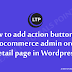 How to add action button on woocommerce admin order detail page in Wordpress