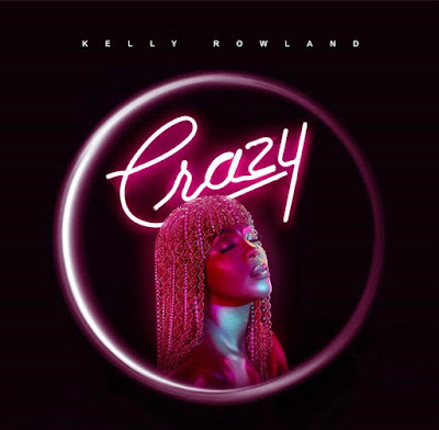 "R&B/Pop Royalty Kelly Rowland Is BAAACCKKK Yall. With An Astounding-Electric New Single  ""Crazy""!"