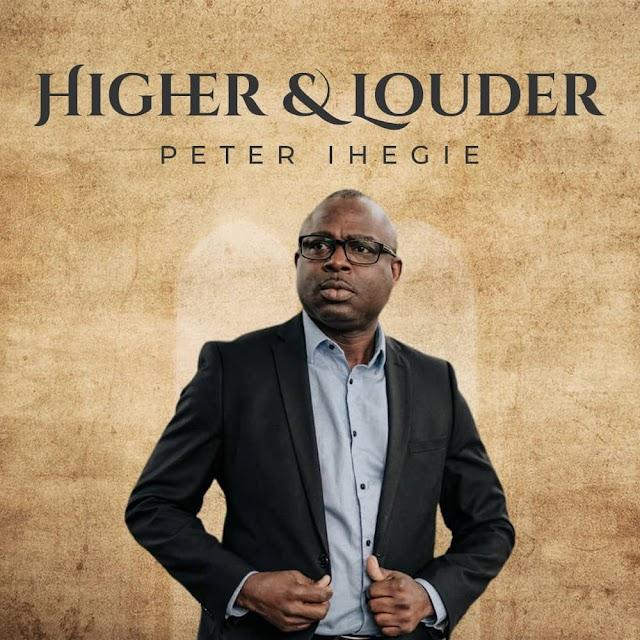 Download Album: Higher And Louder - Peter Ihegie