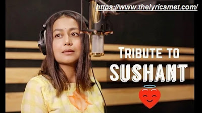 Tribute to Sushant Singh Rajput Song Lyrics | Neha Kakkar