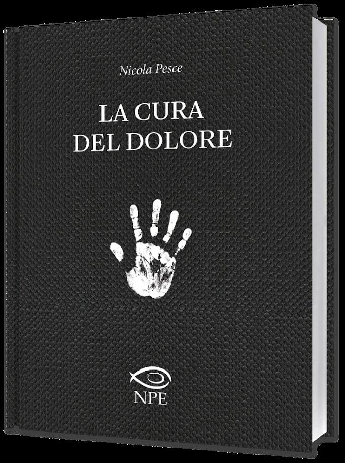 La cura del dolore | Il terzo romanzo scritto dall'editore Nicola Pesce