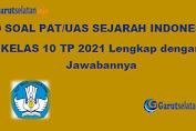 Soal PAT / UAS Sejarah Indonesia Kelas 10 Tahun 2021 (Lengkap dengan Jawabannya)