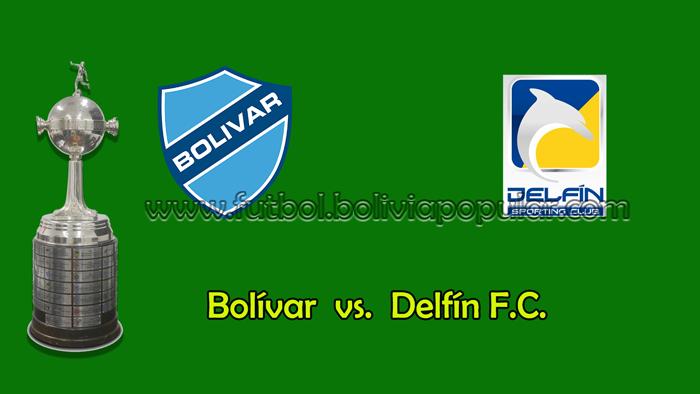 Bolívar vs. Delfín  - En Vivo - Online - Copa Libertadores