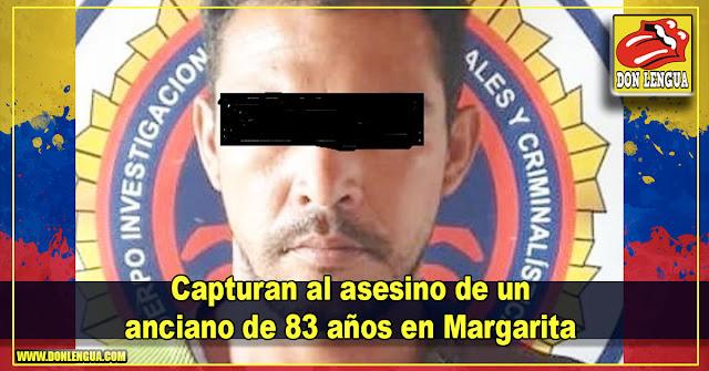 Capturan al asesino de un anciano de 83 años en Margarita
