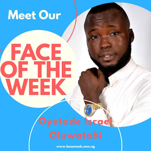 Meet Our Face of the Week Oyetade Israel Oluwatobi (Male)