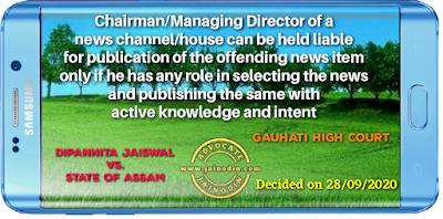 Chairman/Managing Director of a news channel/house can be held liable for publication of the offending news item only if he has any role in selecting the news and publishing the same with active knowledge and intent