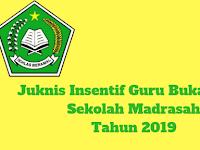 Juknis Insentif Guru Bukan PNS Sekolah Madrasah Tahun 2019
