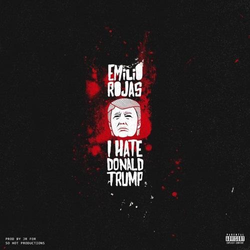 """Emilio Rojas - """"I Hate Donald Trump"""""""