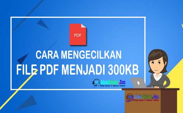 Cara mengecilkan file pdf jadi 300kb secara online