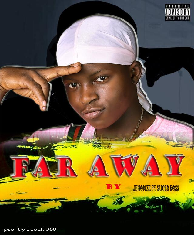 DOWNLOAD SONG  FAR AWAY BY JENOMZE.