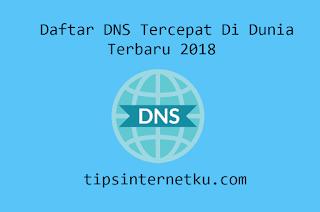 Inilah Daftar DNS Tercepat Di Dunia Terbaru 2018