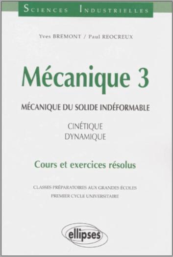 Mécanique 3 : Mécanique du solide indéformable, Cinétique, dynamique - Cours et exercices résolus
