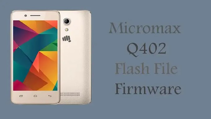 Micromax Q402 Working Flash File (Stock ROM Firmware)