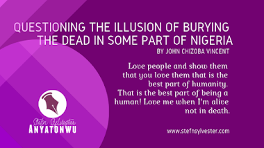 Questioning the Illusion of Burying the Dead in some parts of Nigeria, by John Chizoba Vincent