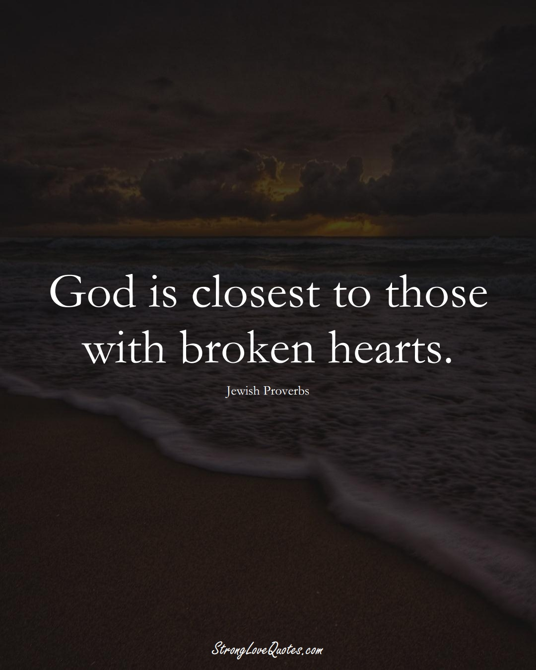 God is closest to those with broken hearts. (Jewish Sayings);  #aVarietyofCulturesSayings
