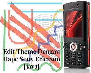 Edit Theme Dengan Hape Sony Ericsson [java]