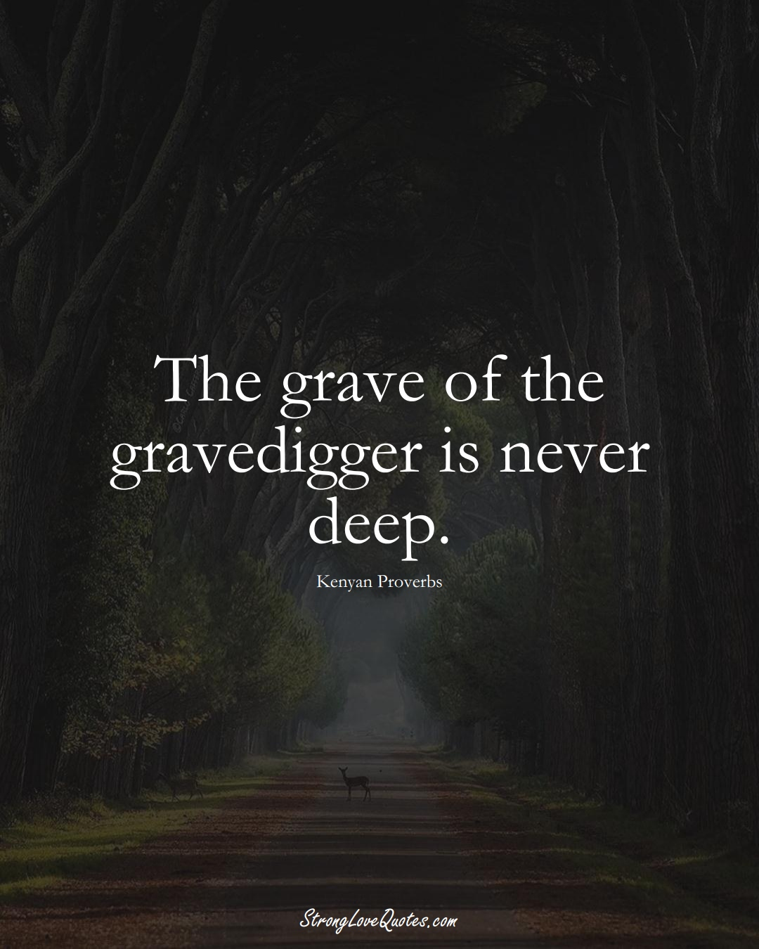 The grave of the gravedigger is never deep. (Kenyan Sayings);  #AfricanSayings