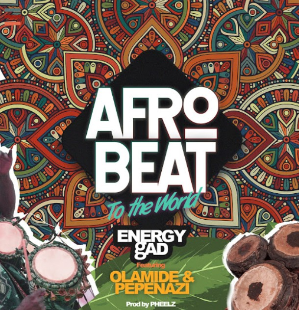 Energy Gad Ft. Olamide & Pepenazi – 'Afro Beat To The World' (Mp3 Download)