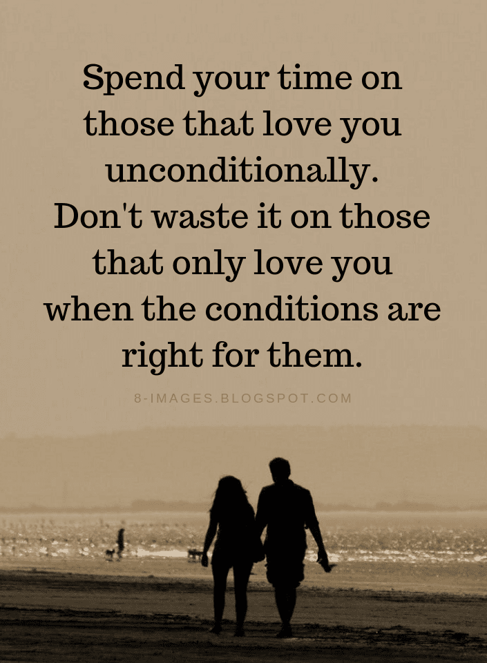Unconditional Love Quotes Spend your time on those that ...