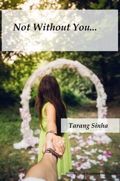 Not without you - Tarang Sinha