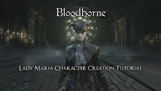 Bloodborne - Lady Maria Character Creation Guide